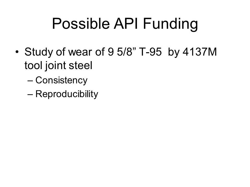 Possible API Funding Study of wear of 9 5/8 T-95 by 4137M tool joint steel –Consistency –Reproducibility