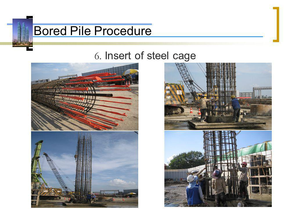 Bored Pile Procedure 6. Insert of steel cage