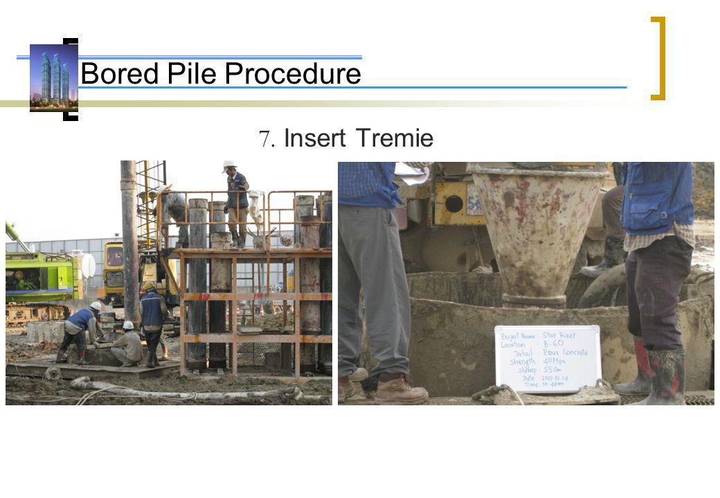 Bored Pile Procedure 7. Insert Tremie