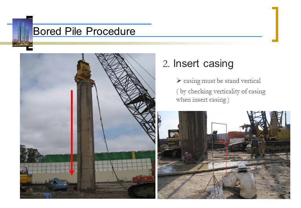 Bored Pile Procedure 2. Insert casing casing must be stand vertical ( by checking verticality of casing when insert casing )