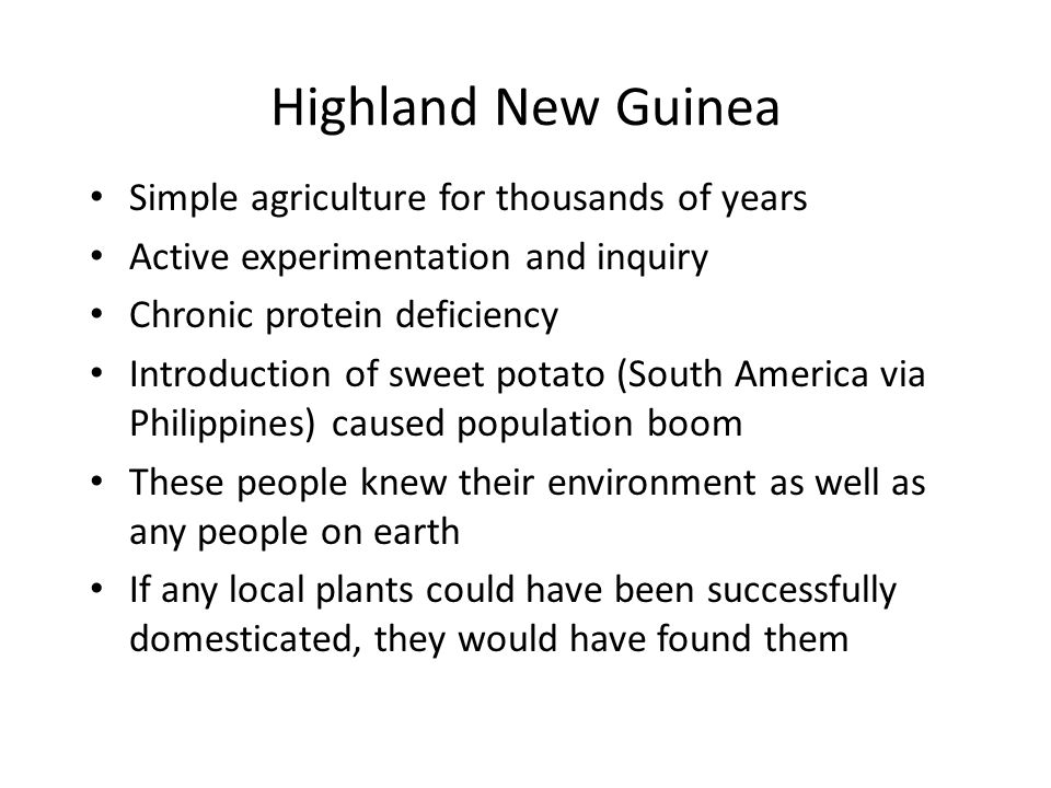 Highland New Guinea Simple agriculture for thousands of years Active experimentation and inquiry Chronic protein deficiency Introduction of sweet pota