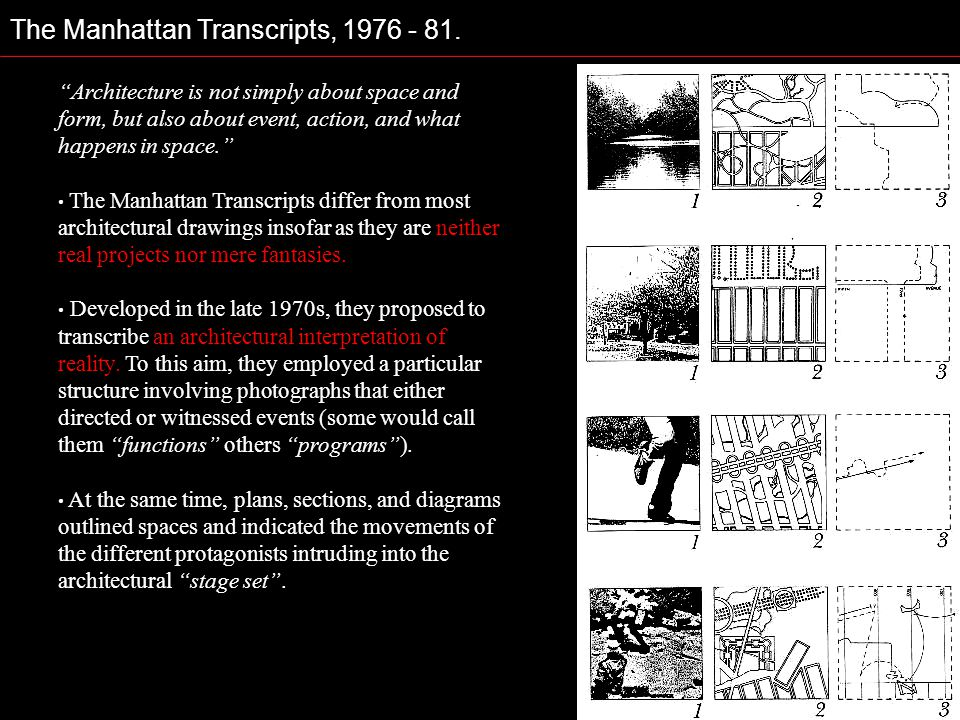 The Manhattan Transcripts, 1976 - 81. Architecture is not simply about space and form, but also about event, action, and what happens in space. The Ma