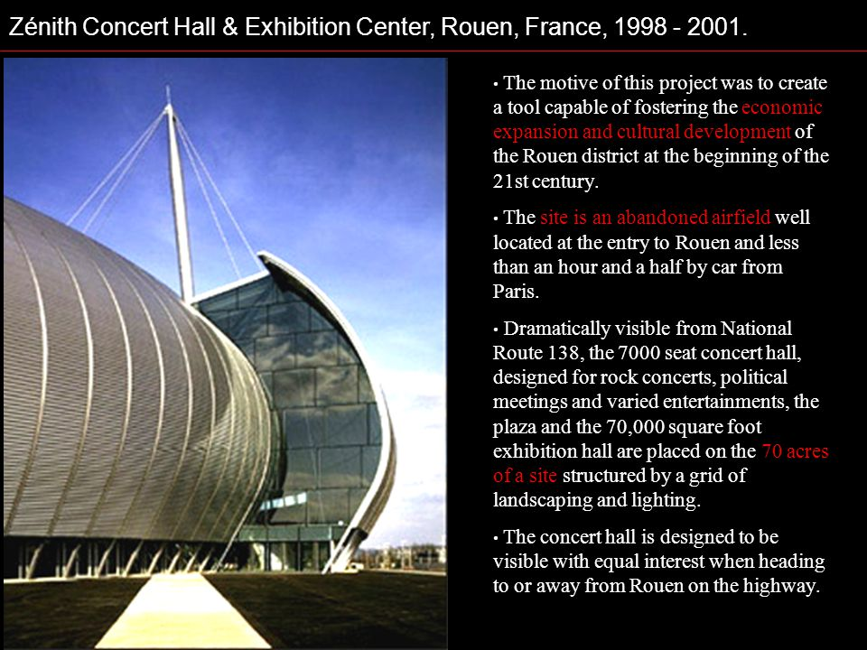 Zénith Concert Hall & Exhibition Center, Rouen, France, 1998 - 2001. The motive of this project was to create a tool capable of fostering the economic