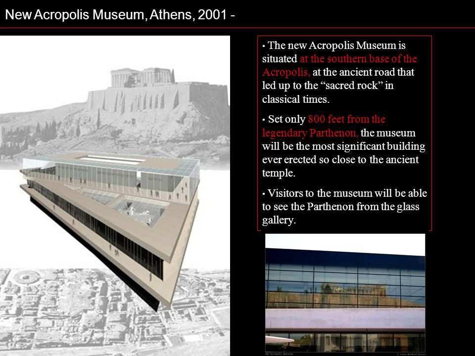 New Acropolis Museum, Athens, 2001 - The new Acropolis Museum is situated at the southern base of the Acropolis, at the ancient road that led up to th