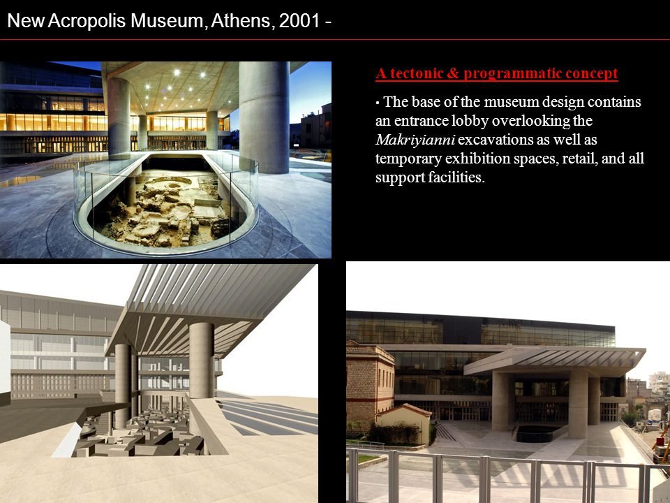 New Acropolis Museum, Athens, 2001 - A tectonic & programmatic concept The base of the museum design contains an entrance lobby overlooking the Makriy
