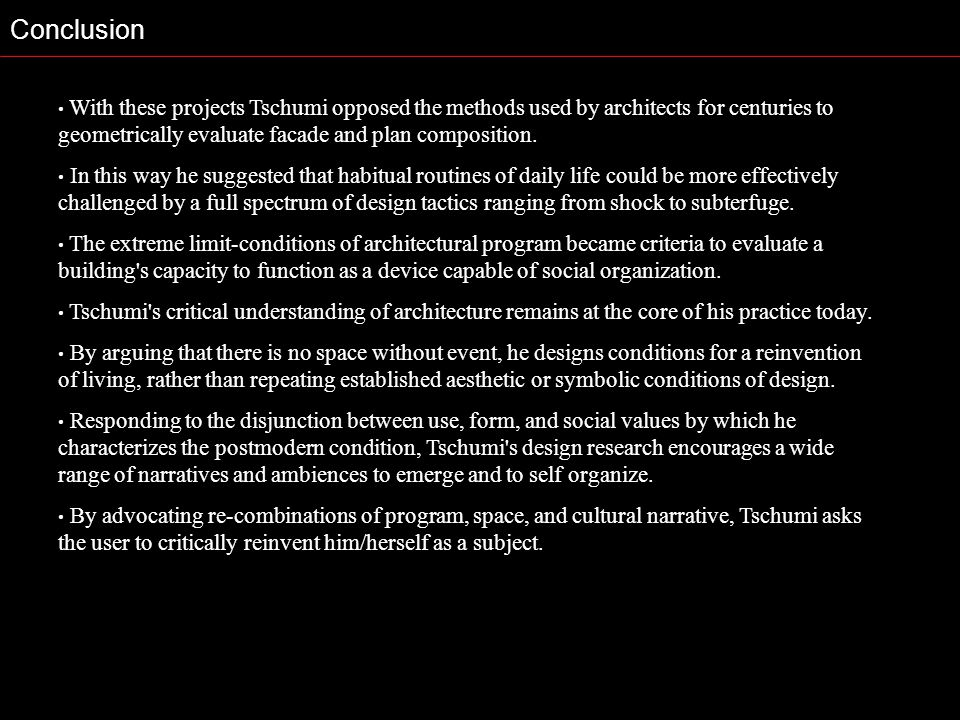 Conclusion With these projects Tschumi opposed the methods used by architects for centuries to geometrically evaluate facade and plan composition. In