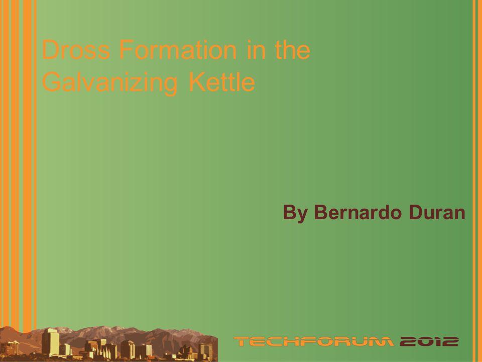 Dross Formation in the Galvanizing Kettle By Bernardo Duran