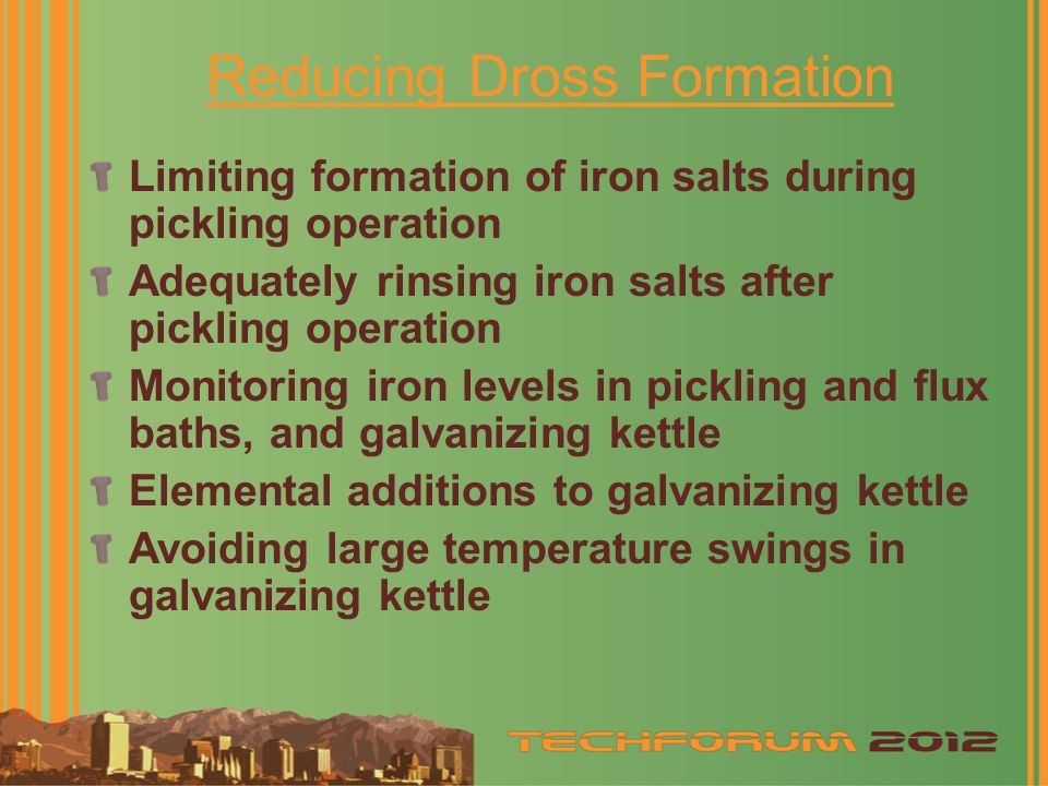 Reducing Dross Formation Limiting formation of iron salts during pickling operation Adequately rinsing iron salts after pickling operation Monitoring