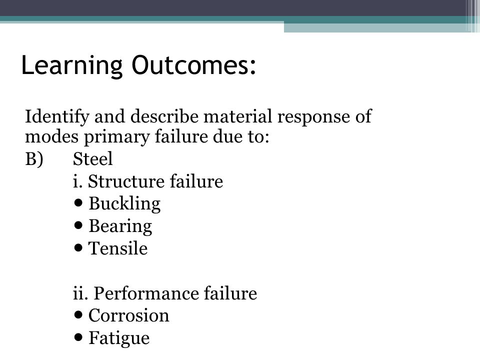 Learning Outcomes: Identify and describe material response of modes primary failure due to: B)Steel i.
