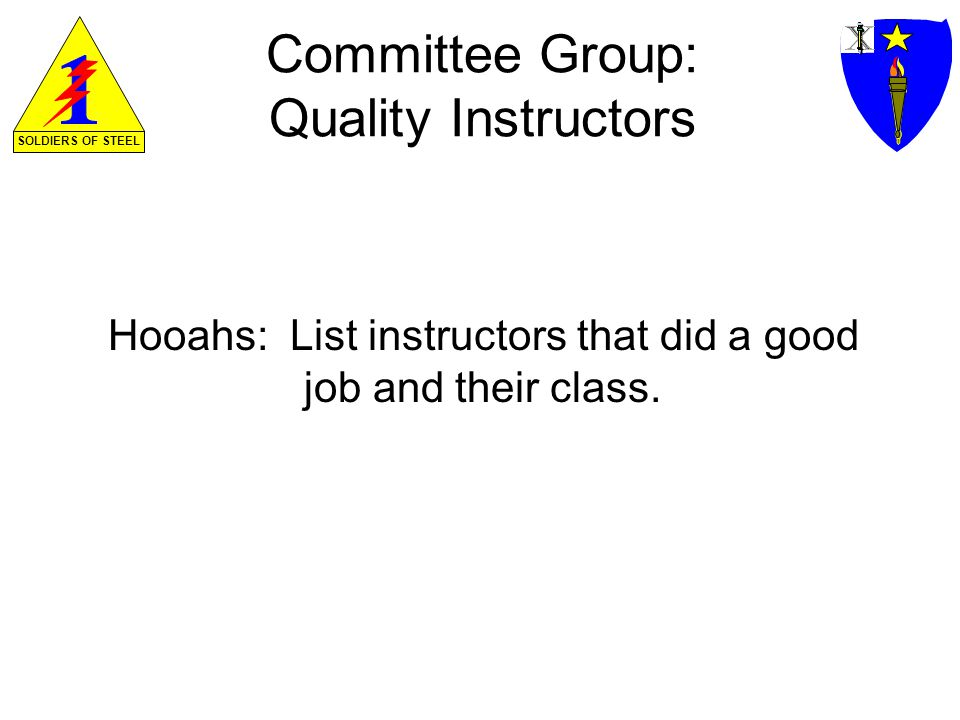 Committee Group: Quality Instructors Hooahs: List instructors that did a good job and their class.