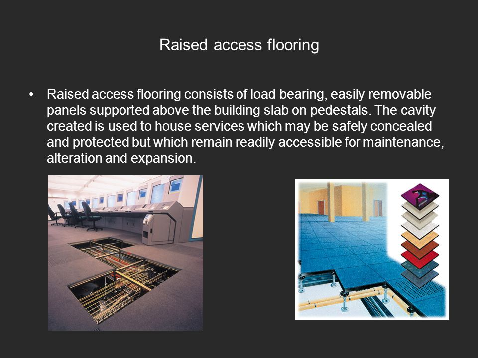 Raised access flooring Raised access flooring consists of load bearing, easily removable panels supported above the building slab on pedestals. The ca