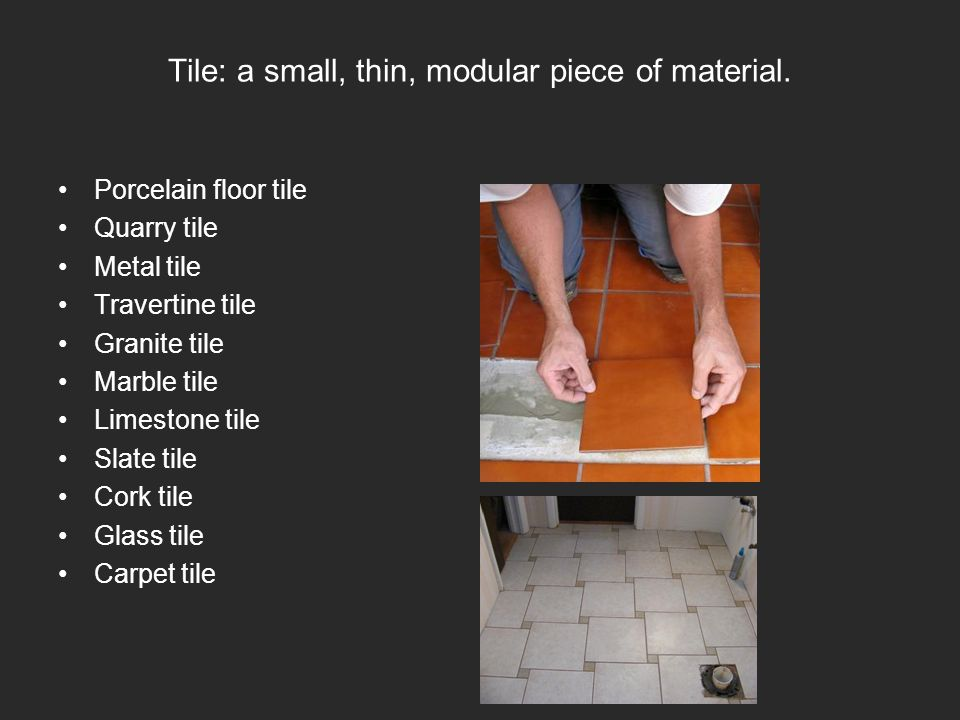 Tile: a small, thin, modular piece of material.