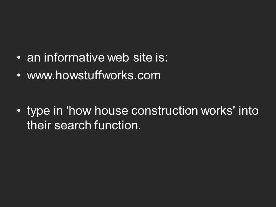 an informative web site is: www.howstuffworks.com type in how house construction works into their search function.
