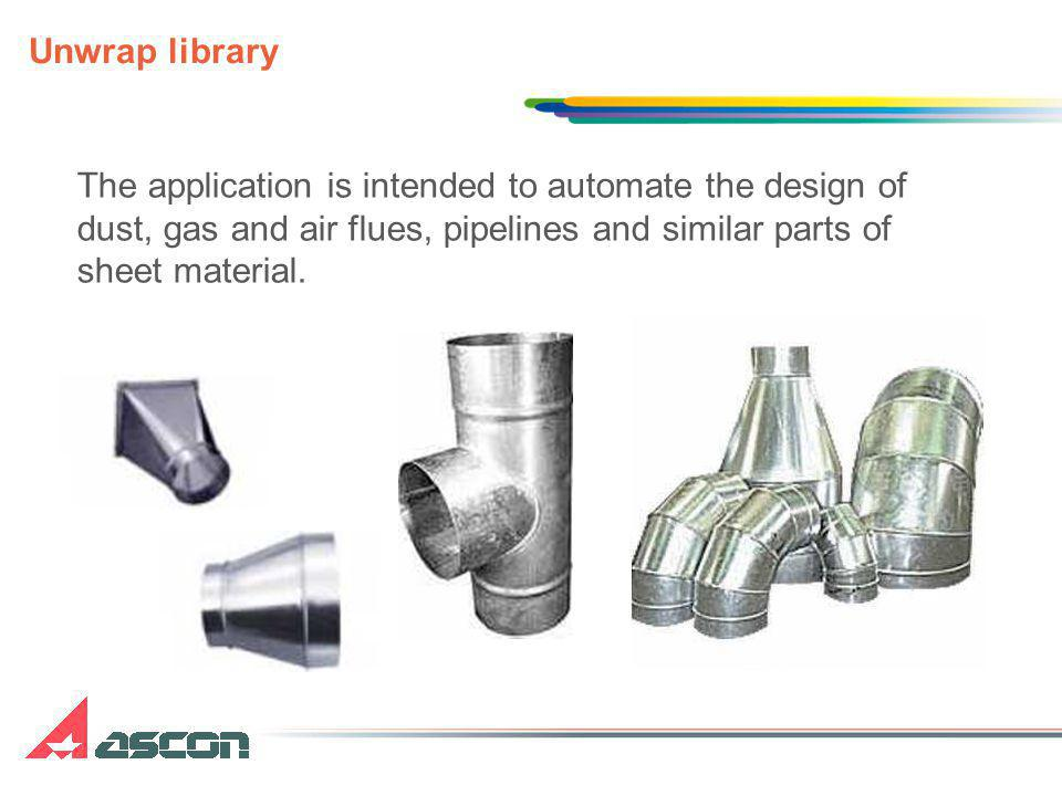 Unwrap library The application is intended to automate the design of dust, gas and air flues, pipelines and similar parts of sheet material.