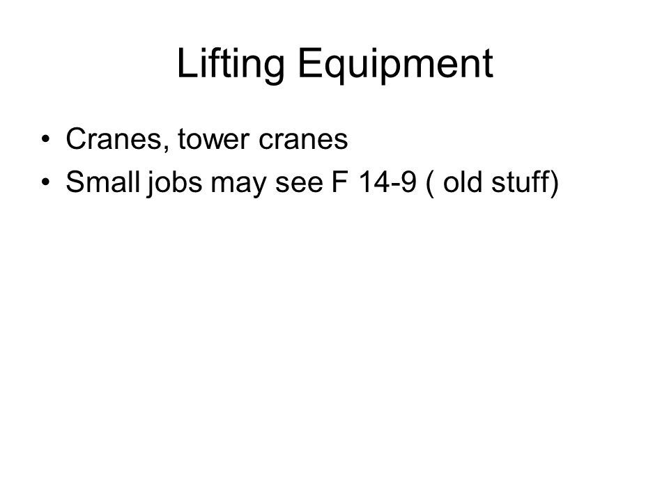 Lifting Equipment Cranes, tower cranes Small jobs may see F 14-9 ( old stuff)