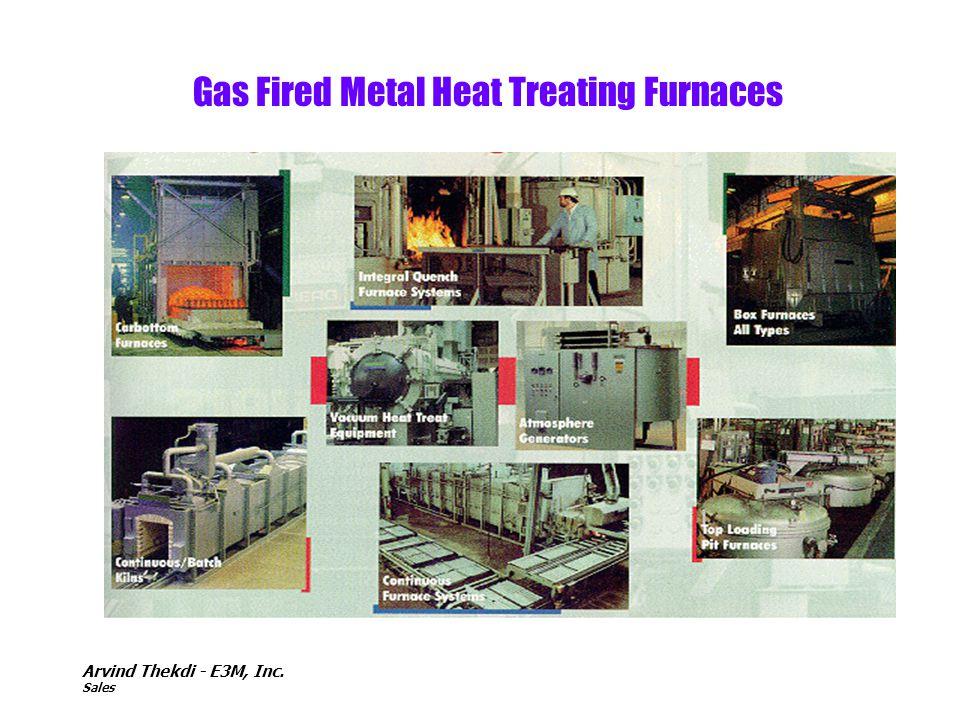 Arvind Thekdi - E3M, Inc. Sales Gas Fired Metal Heat Treating Furnaces