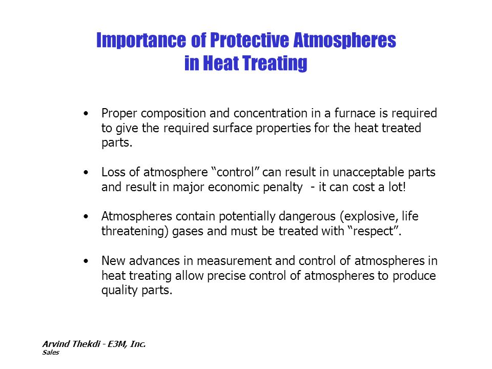Arvind Thekdi - E3M, Inc. Sales Importance of Protective Atmospheres in Heat Treating Proper composition and concentration in a furnace is required to