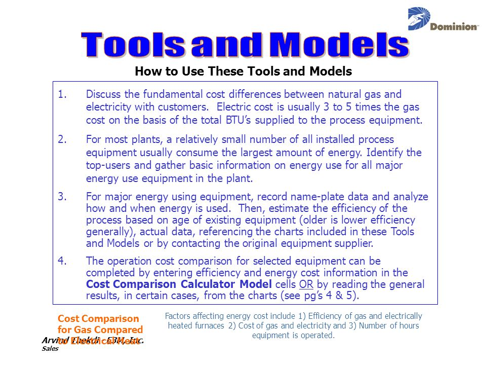 Arvind Thekdi - E3M, Inc. Sales How to Use These Tools and Models 1.Discuss the fundamental cost differences between natural gas and electricity with