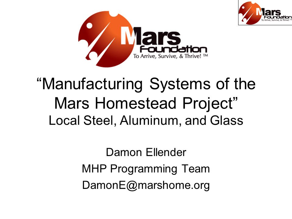 Manufacturing Systems of the Mars Homestead Project Local Steel, Aluminum, and Glass Damon Ellender MHP Programming Team