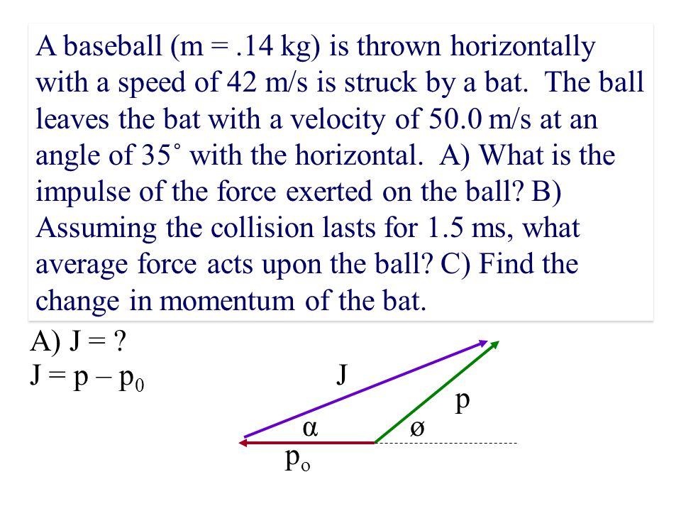 For a constant force: J = p = p f - p i For a varying force: J = F(t)dt = p