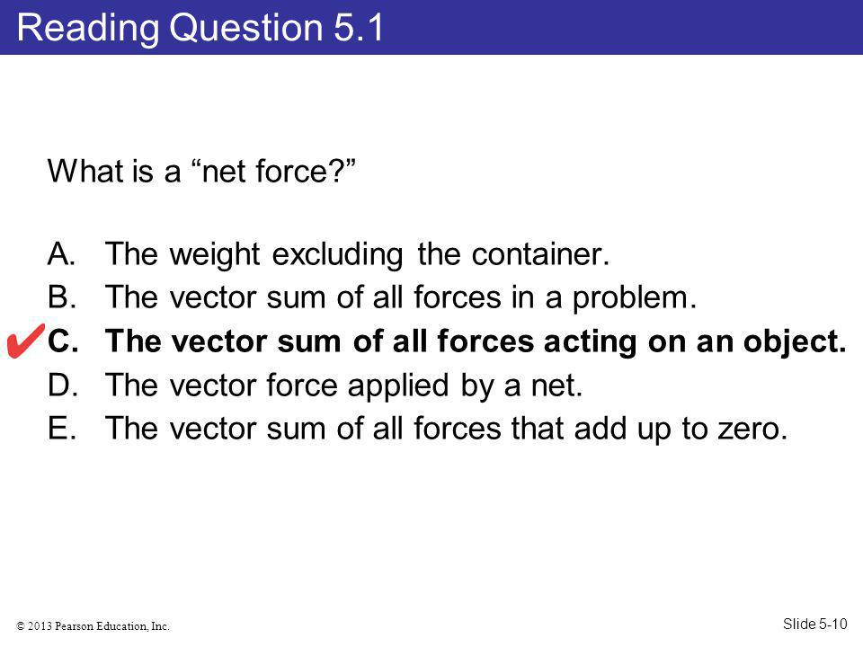 © 2013 Pearson Education, Inc.What is a net force.