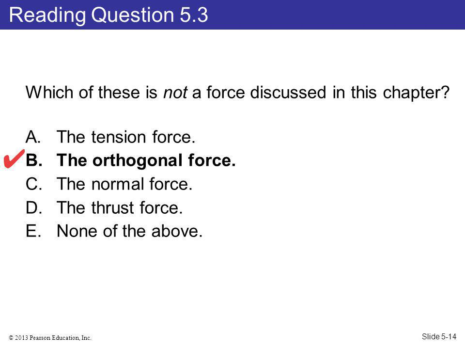 © 2013 Pearson Education, Inc.Which of these is not a force discussed in this chapter.