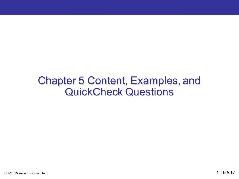 © 2013 Pearson Education, Inc. Chapter 5 Content, Examples, and QuickCheck Questions Slide 5-17