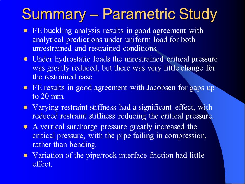 Summary – Parametric Study FE buckling analysis results in good agreement with analytical predictions under uniform load for both unrestrained and res