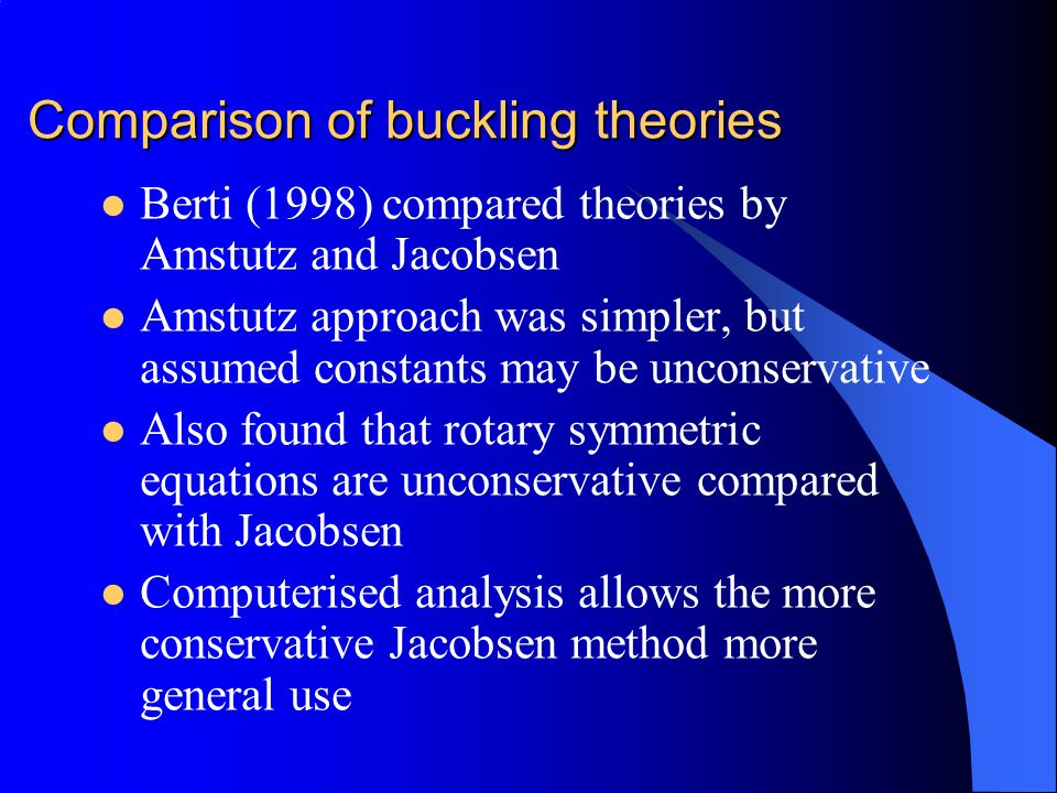 Comparison of buckling theories Berti (1998) compared theories by Amstutz and Jacobsen Amstutz approach was simpler, but assumed constants may be unco