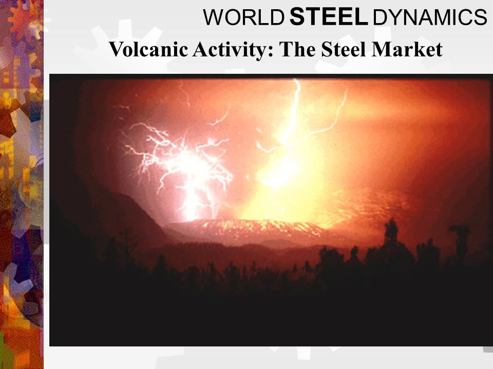 WORLD STEEL DYNAMICS Volcanic Activity: The Steel Market