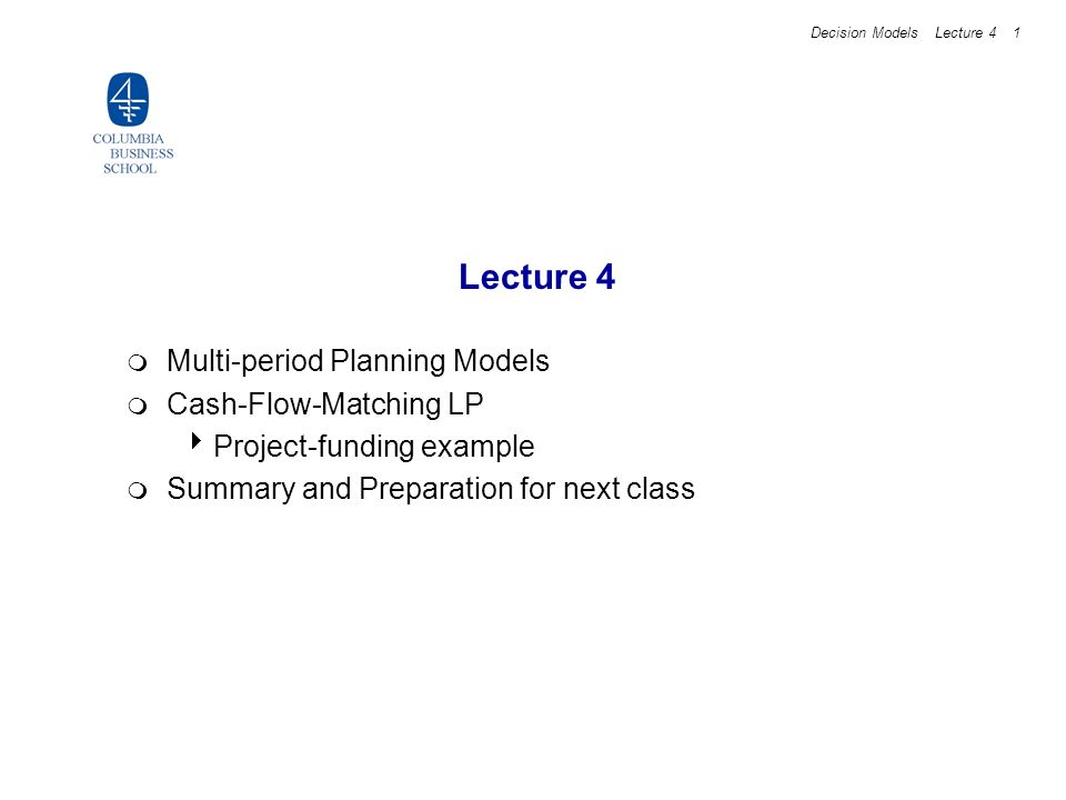 Decision Models Lecture 4 2 Multi-period Planning Models In many settings we need to plan over a time horizon of many periods because decisions for the current planning period affect the future requirements in the future need action now Examples include: Production / inventory planning Human resource staffing Investment problems Capacity expansion / plant location problems