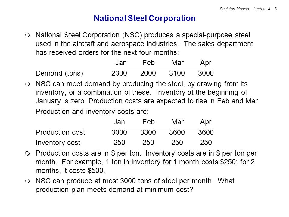 Decision Models Lecture 4 3 National Steel Corporation National Steel Corporation (NSC) produces a special-purpose steel used in the aircraft and aerospace industries.
