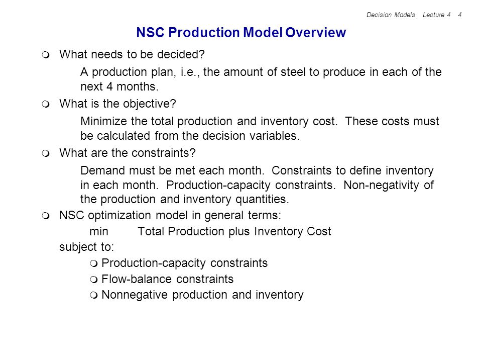 Decision Models Lecture 4 5 NSC Multi-period Production Model Index: Let i = 1, 2, 3, 4 represent the months Jan, Feb, Mar, and Apr, respectively.