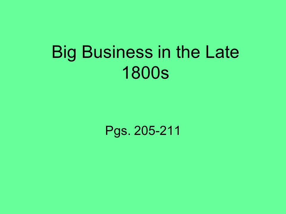 Big Business in the Late 1800s Pgs