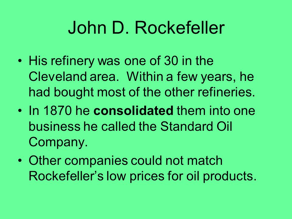 John D.Rockefeller He had a monopoly, or almost complete control of the oil business.