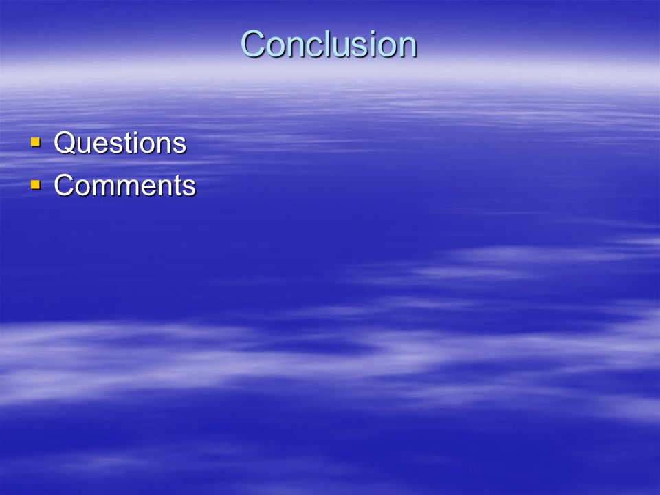 Conclusion Questions Questions Comments Comments