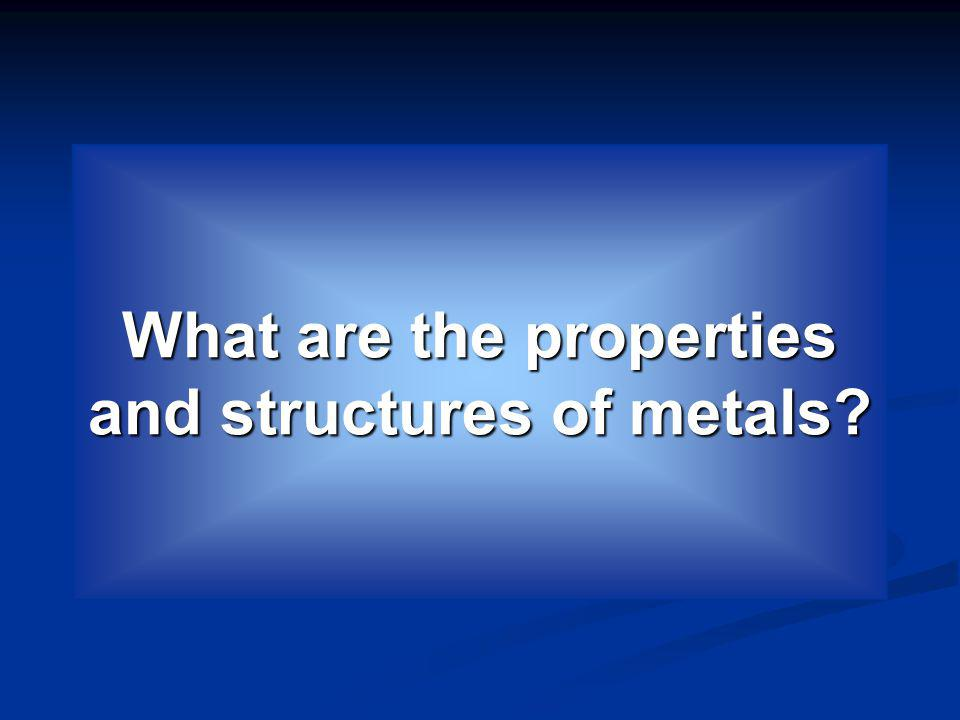 The distinct characteristics used to help identify a given metal are referred to as its properties.