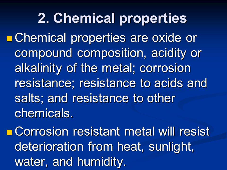 3.Physical properties relates to the dimensions, shape, specific gravity, and weight of the metal.