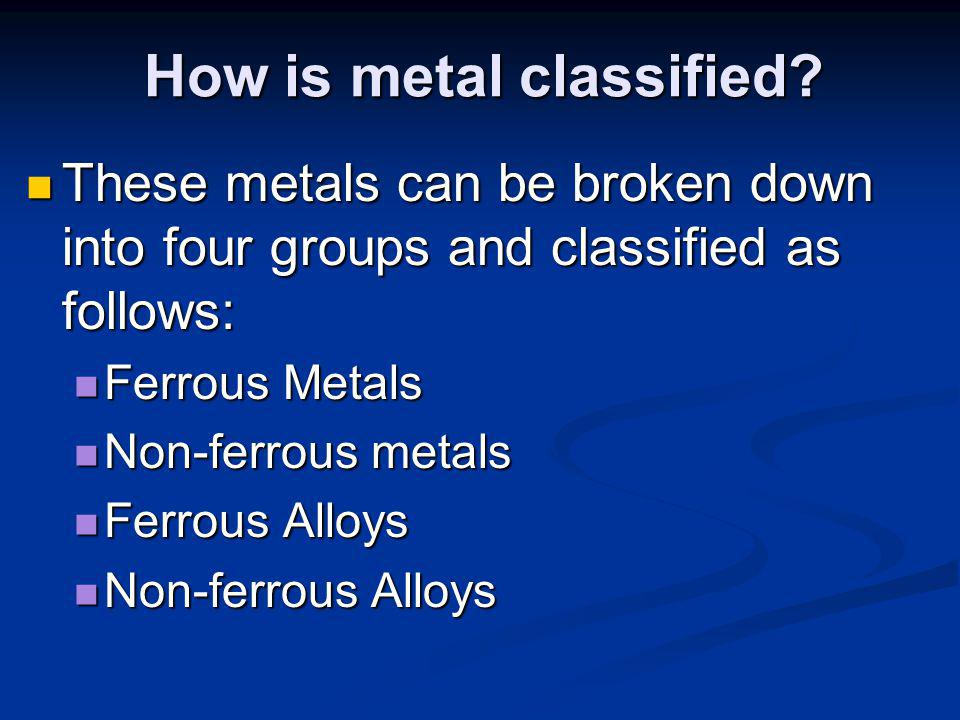 A.Ferrous metals Metals whose chief ingredient is iron.