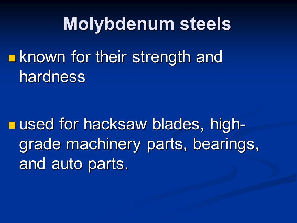 Vanadium steel is tough and can withstand great shocks as well as resist corrosion.