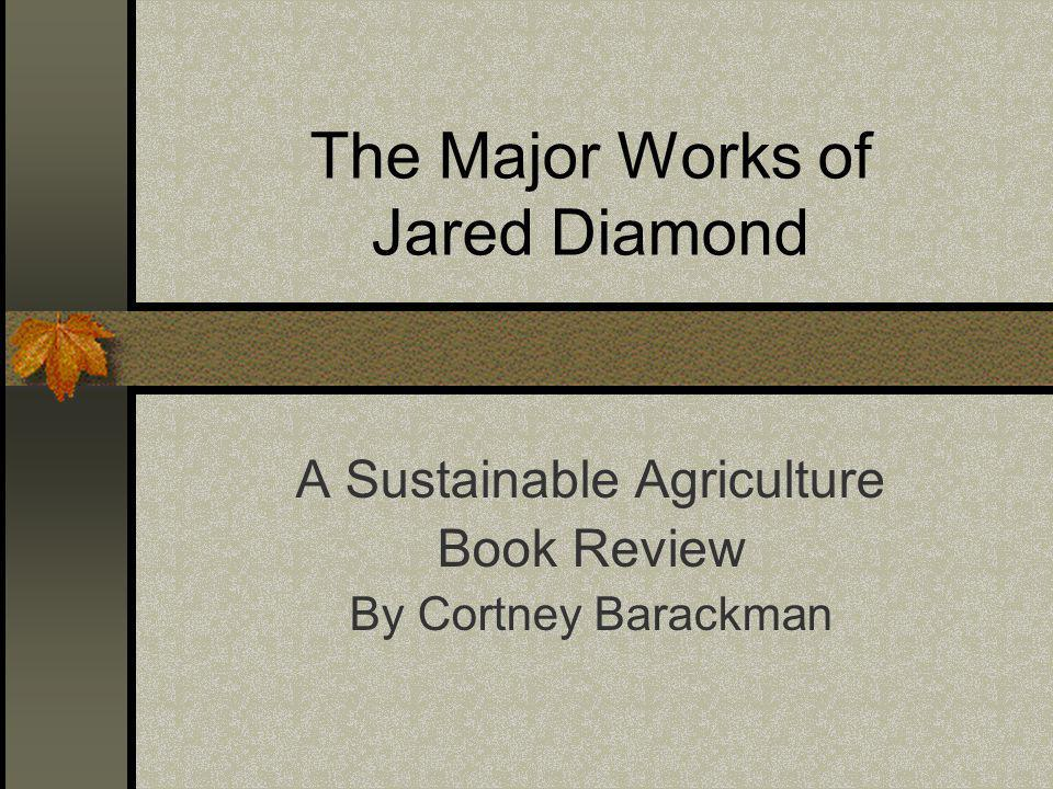 The Major Works of Jared Diamond A Sustainable Agriculture Book Review By Cortney Barackman
