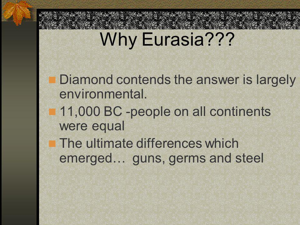 Why Eurasia . Diamond contends the answer is largely environmental.