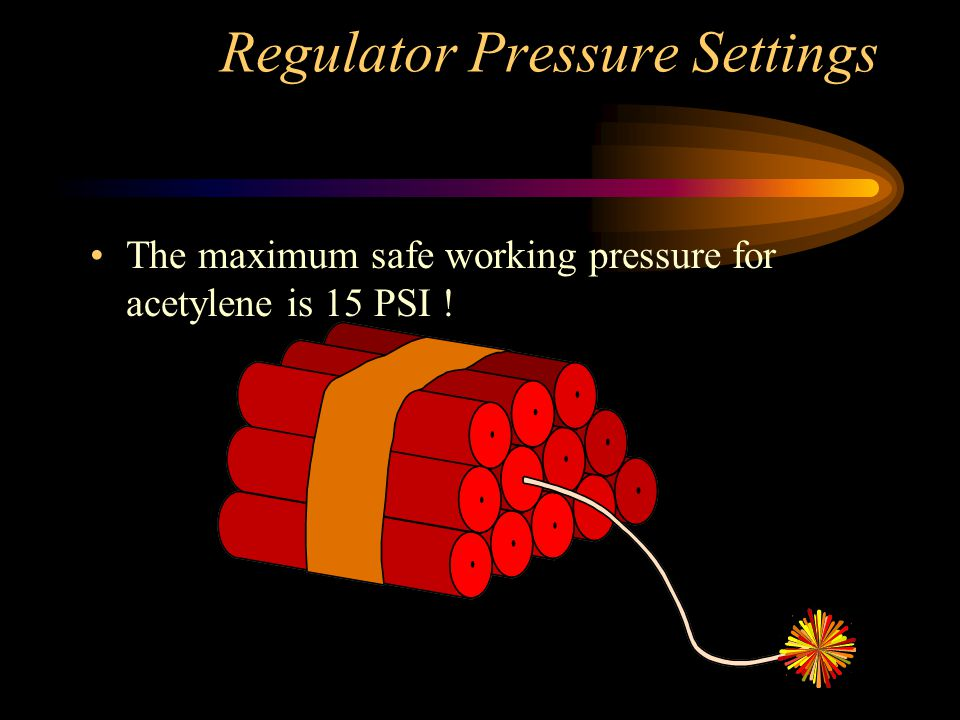 Oxygen and Acetylene Regulator Pressure Settings Regulator pressure may vary with different torch styles and tip sizes. PSI (pounds per square inch) i