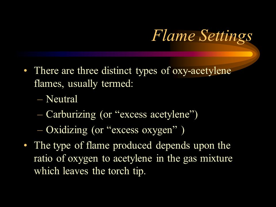 Typical startup procedures Always use a flint and steel spark lighter to light the oxygen acetylene flame. Never use a butane lighter to light the fla