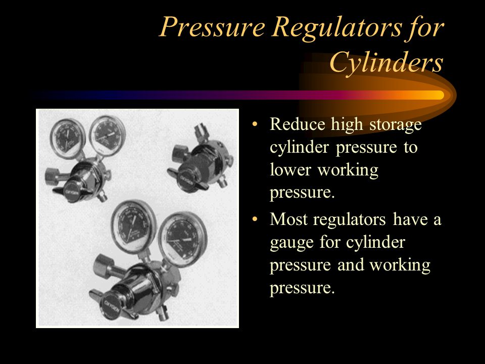 Pressure Regulators for Cylinders Reduce high storage cylinder pressure to lower working pressure.