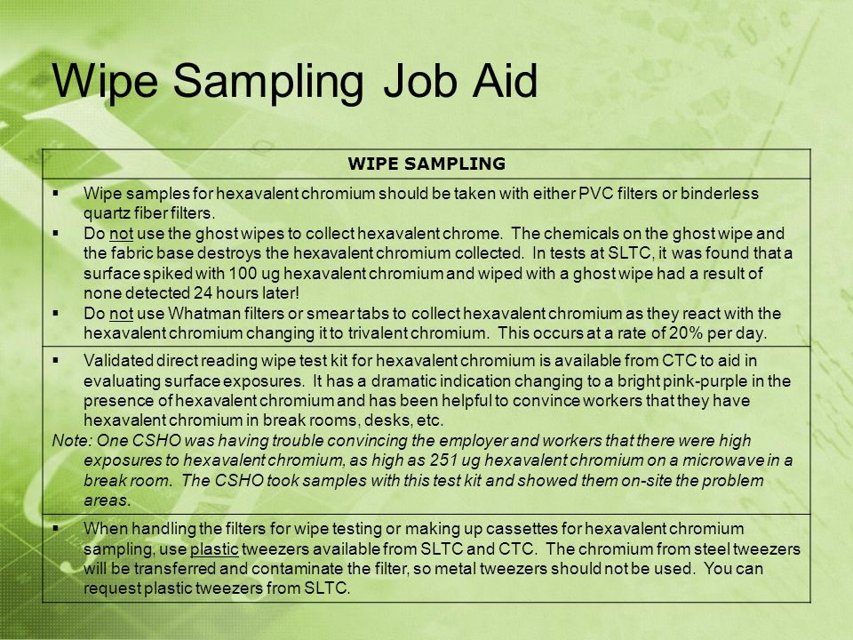 Wipe Sampling Job Aid WIPE SAMPLING Wipe samples for hexavalent chromium should be taken with either PVC filters or binderless quartz fiber filters.