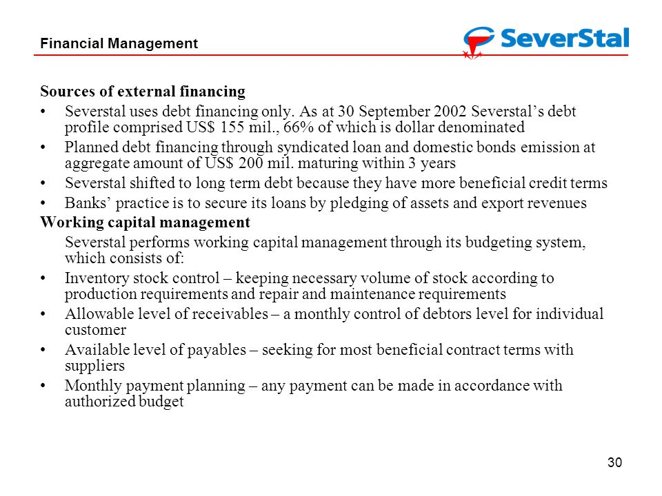 30 Financial Management Sources of external financing Severstal uses debt financing only.