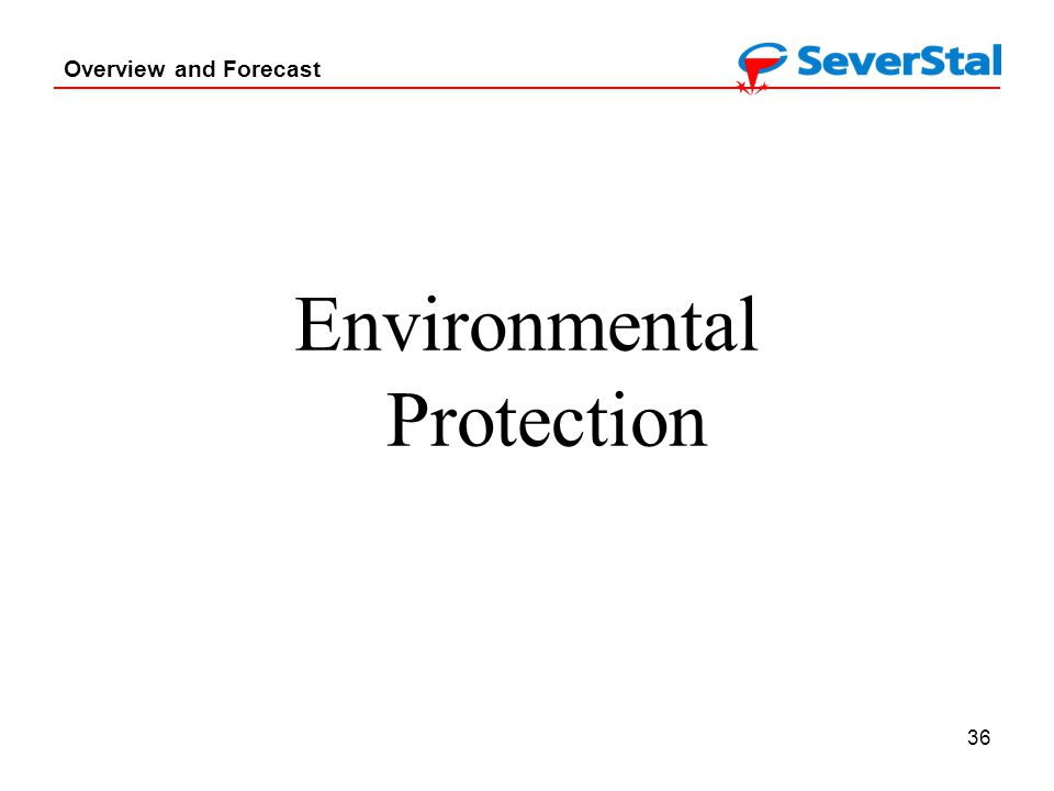 36 Overview and Forecast Environmental Protection