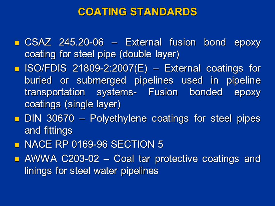 COATING STANDARDS CSAZ 245.20-06 – External fusion bond epoxy coating for steel pipe (double layer) CSAZ 245.20-06 – External fusion bond epoxy coatin