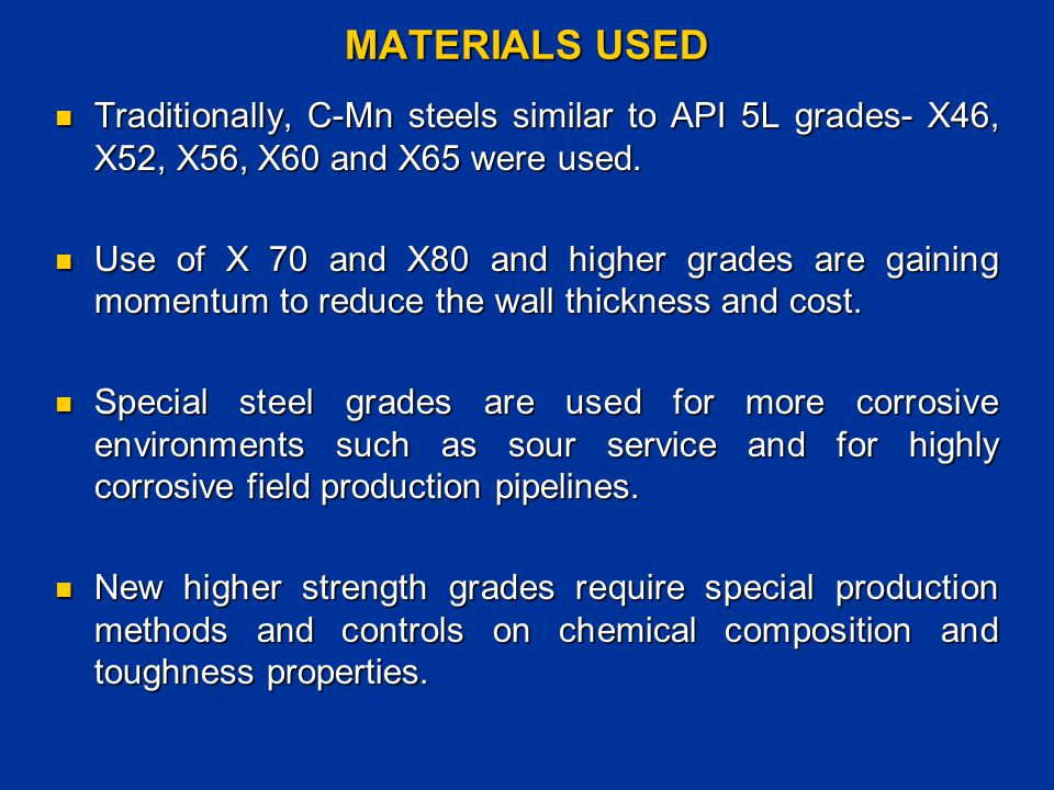 MATERIALS RELATED CONSIDERATIONS Newer materials are to be produced through advanced steel melting, tertiary refining and controlled rolling processes to obtain highest quality levels.